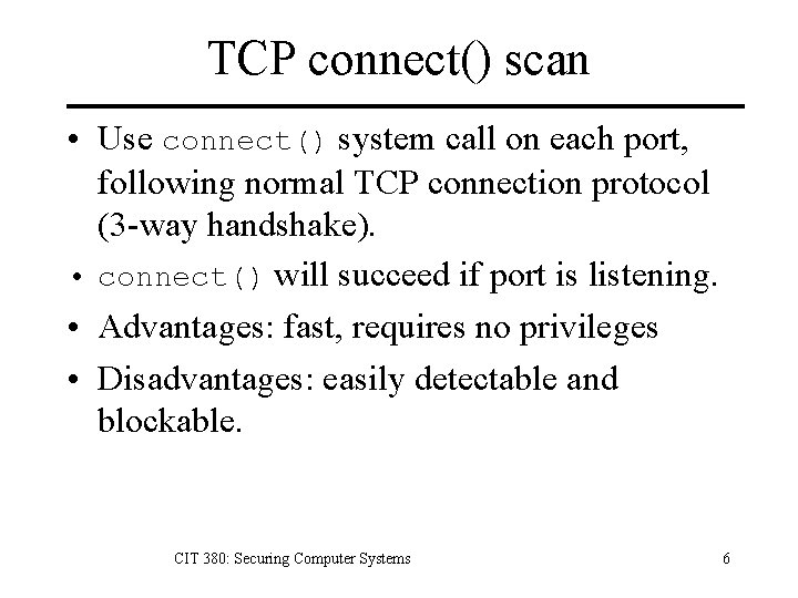 TCP connect() scan • Use connect() system call on each port, following normal TCP