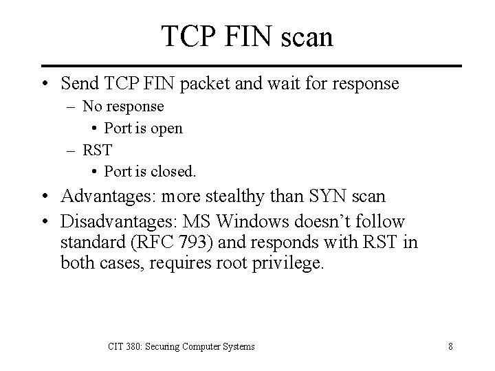TCP FIN scan • Send TCP FIN packet and wait for response – No