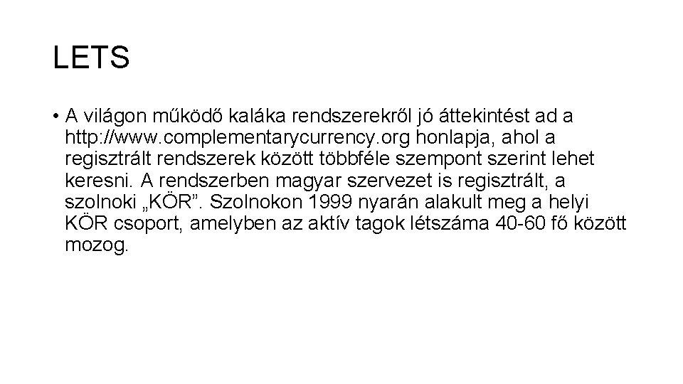 LETS • A világon működő kaláka rendszerekről jó áttekintést ad a http: //www. complementarycurrency.