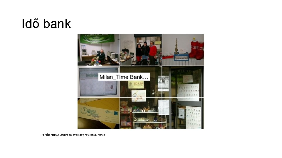 Idő bank Forrás: http: //sustainable-everyday. net/cases/? cat=6