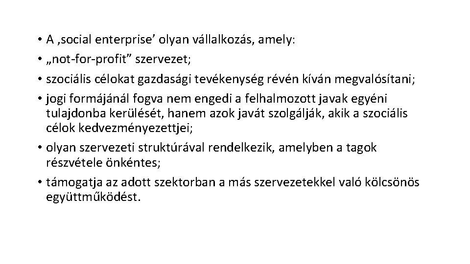 """• A 'social enterprise' olyan vállalkozás, amely: • """"not-for-profit"""" szervezet; • szociális célokat"""