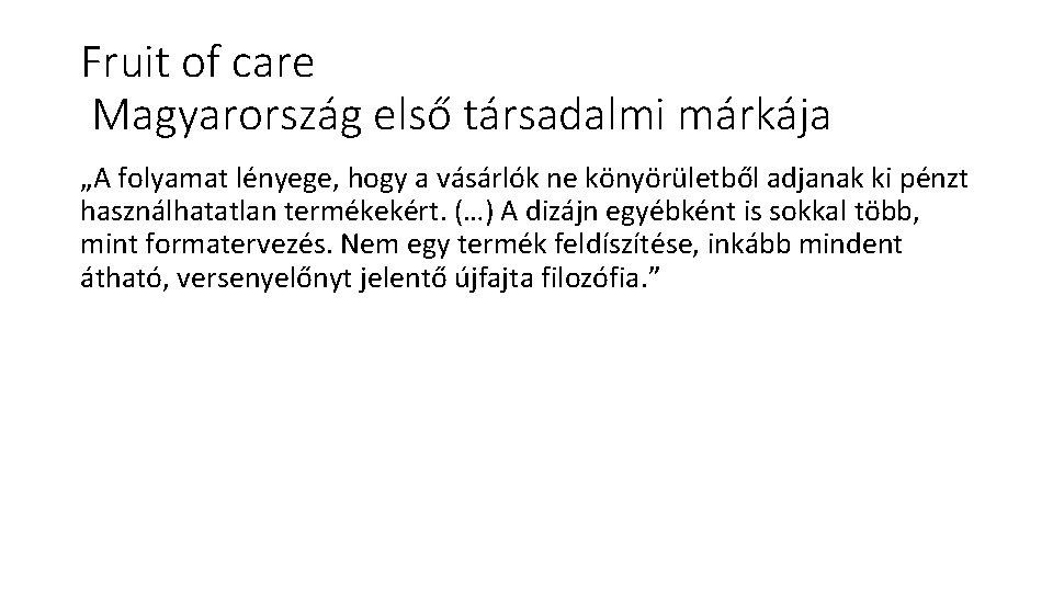 """Fruit of care Magyarország első társadalmi márkája """"A folyamat lényege, hogy a vásárlók ne"""