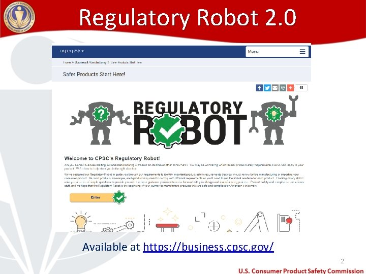 Regulatory Robot 2. 0 Available at https: //business. cpsc. gov/ 2