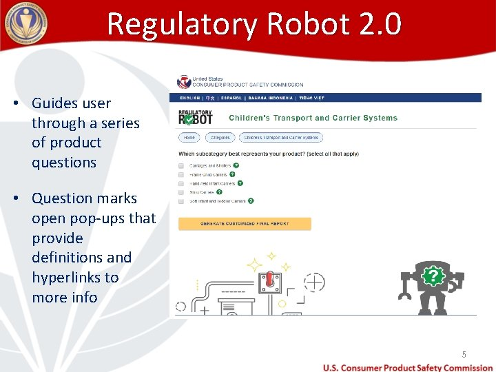 Regulatory Robot 2. 0 • Guides user through a series of product questions •