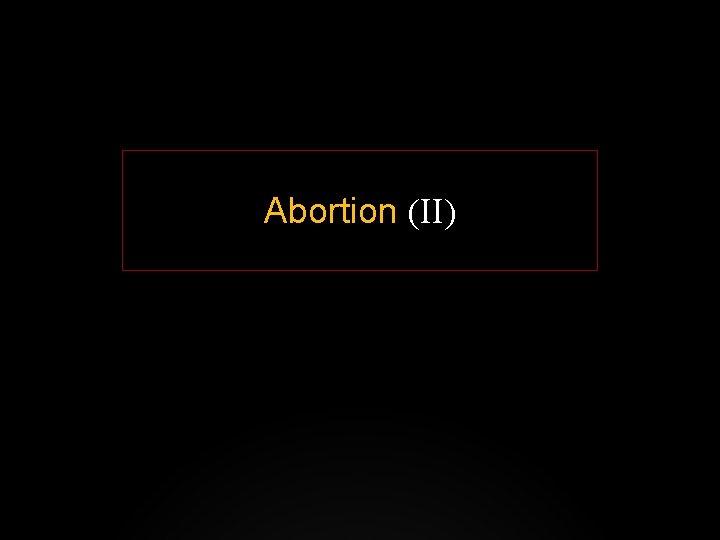 Abortion (II)