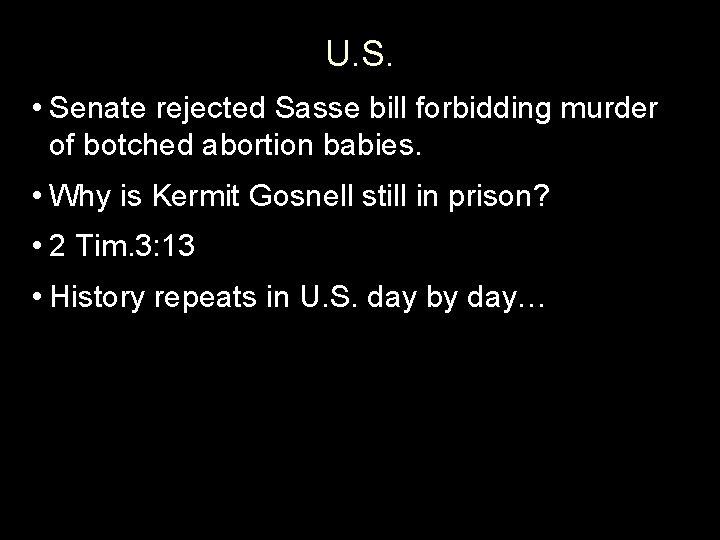 U. S. • Senate rejected Sasse bill forbidding murder of botched abortion babies. •
