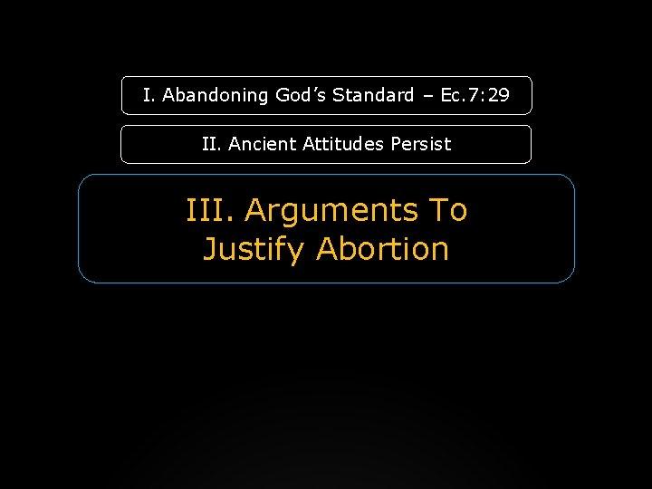 I. Abandoning God's Standard – Ec. 7: 29 II. Ancient Attitudes Persist III. Arguments