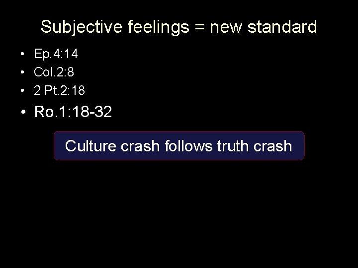 Subjective feelings = new standard • Ep. 4: 14 • Col. 2: 8 •