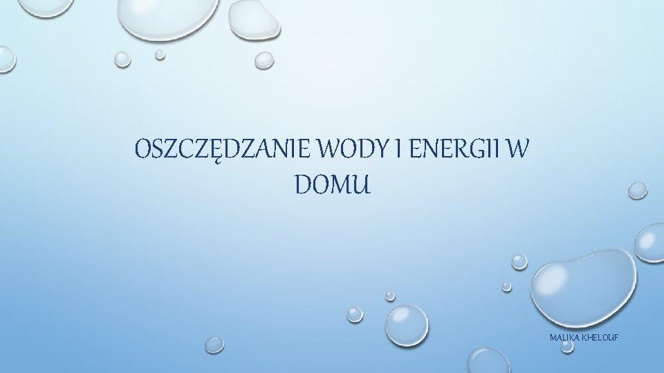 OSZCZĘDZANIE WODY I ENERGII W DOMU MALIKA KHELOUF