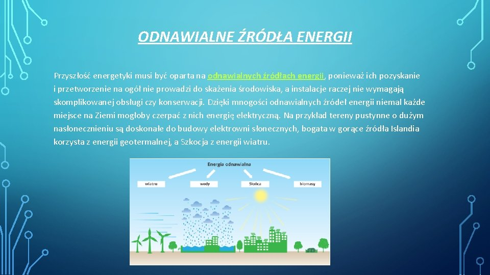 ODNAWIALNE ŹRÓDŁA ENERGII Przyszłość energetyki musi być oparta na odnawialnych źródłach energii, ponieważ ich