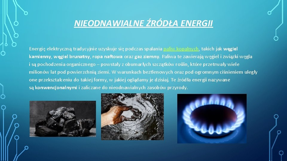 NIEODNAWIALNE ŹRÓDŁA ENERGII Energię elektryczną tradycyjnie uzyskuje się podczas spalania paliw kopalnych, takich jak
