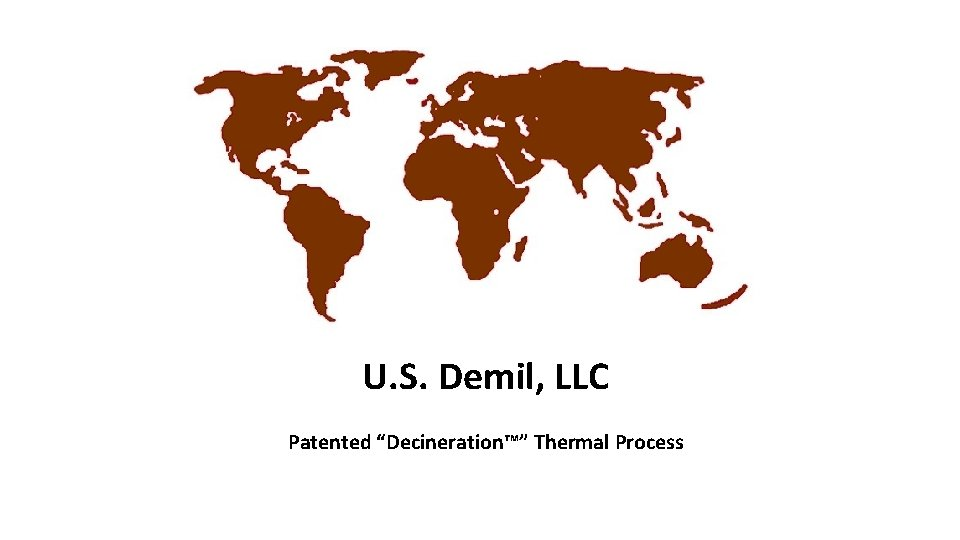 "U. S. Demil, LLC Patented ""Decineration™"" Thermal Process"