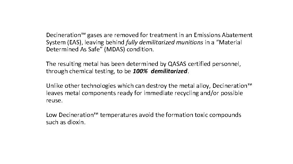 Decineration™ gases are removed for treatment in an Emissions Abatement System (EAS), leaving behind