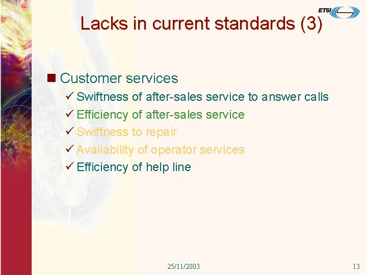 Lacks in current standards (3) n Customer services ü Swiftness of after-sales service to
