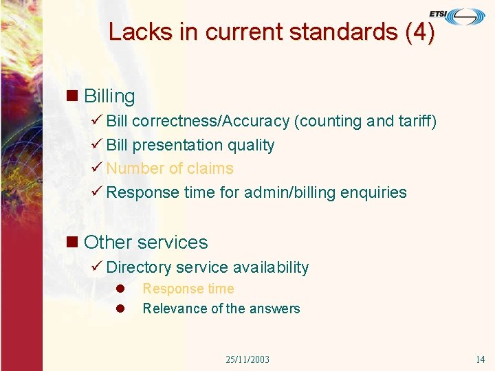 Lacks in current standards (4) n Billing ü Bill correctness/Accuracy (counting and tariff) ü