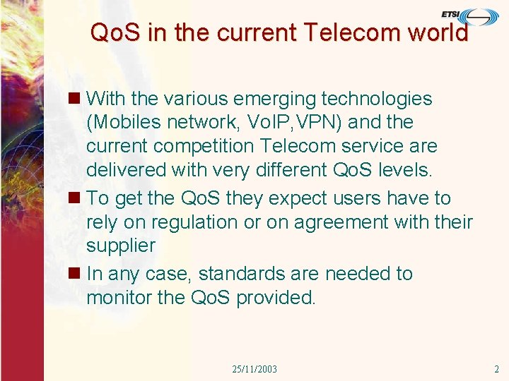 Qo. S in the current Telecom world n With the various emerging technologies (Mobiles