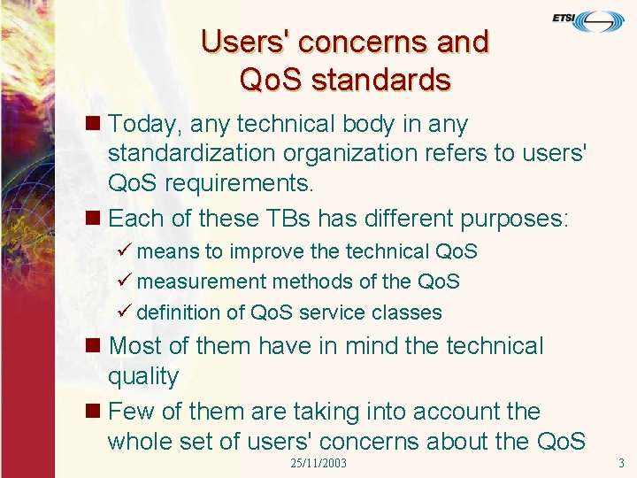 Users' concerns and Qo. S standards n Today, any technical body in any standardization