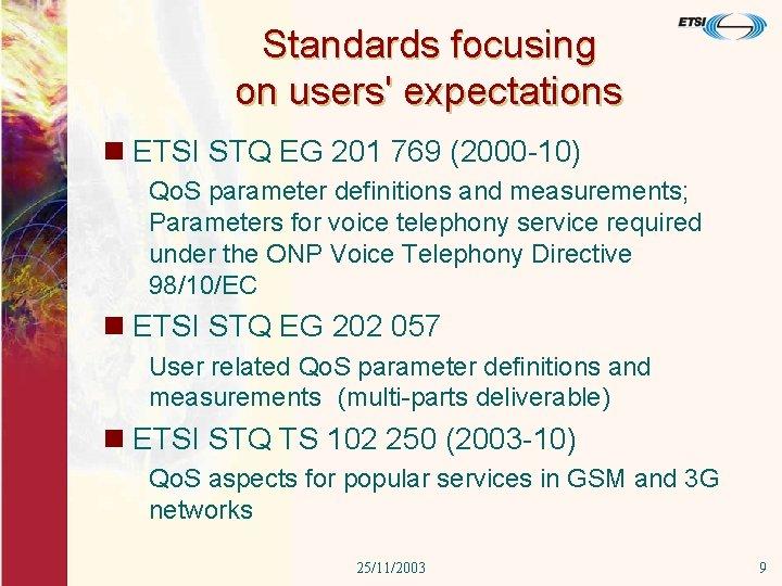 Standards focusing on users' expectations n ETSI STQ EG 201 769 (2000 -10) Qo.