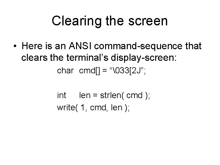 Clearing the screen • Here is an ANSI command-sequence that clears the terminal's display-screen: