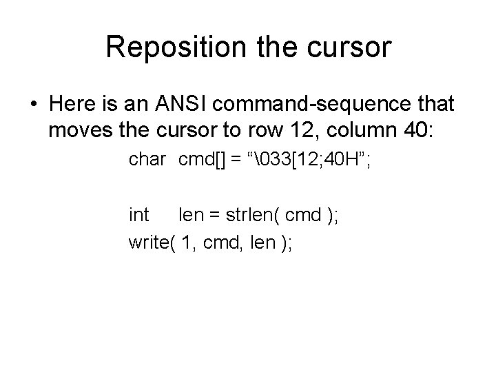 Reposition the cursor • Here is an ANSI command-sequence that moves the cursor to
