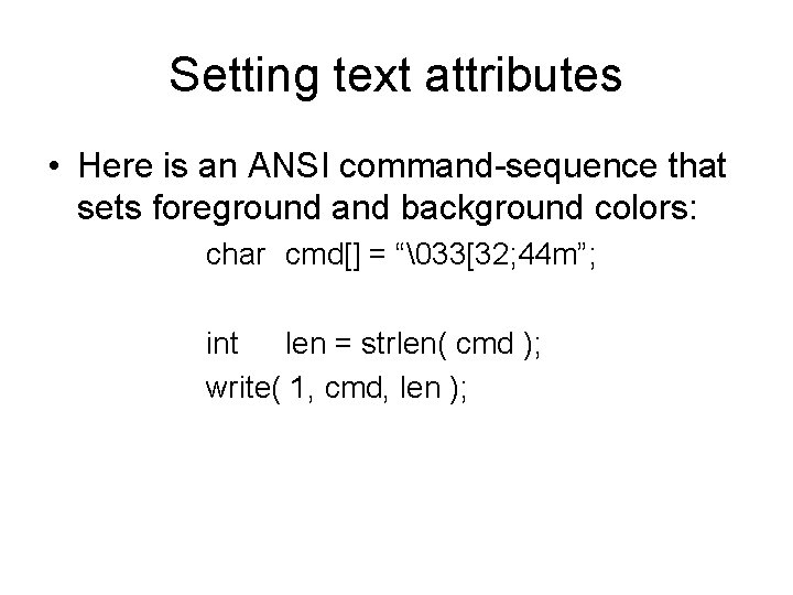 Setting text attributes • Here is an ANSI command-sequence that sets foreground and background