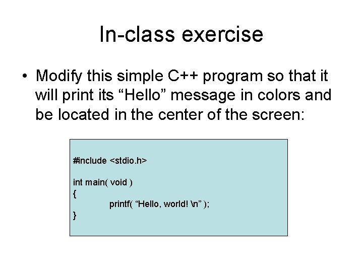 In-class exercise • Modify this simple C++ program so that it will print its