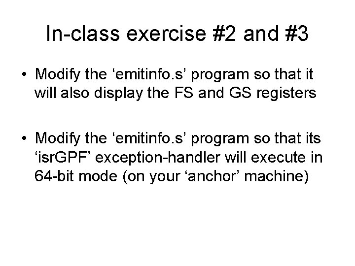 In-class exercise #2 and #3 • Modify the 'emitinfo. s' program so that it