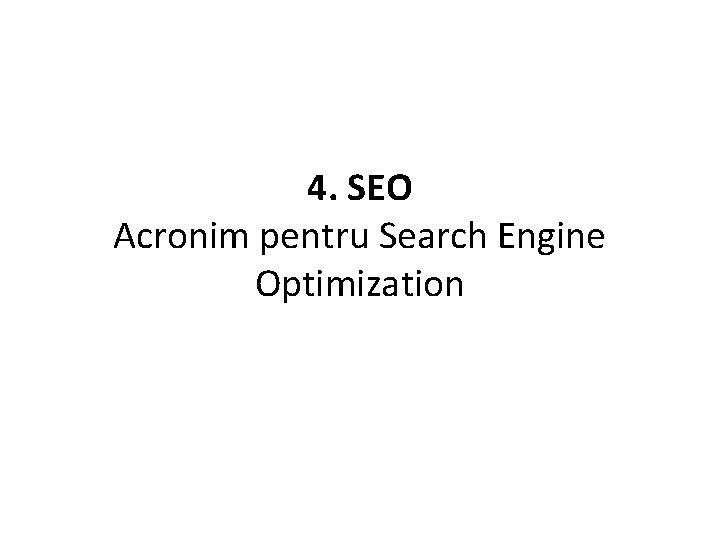 4. SEO Acronim pentru Search Engine Optimization