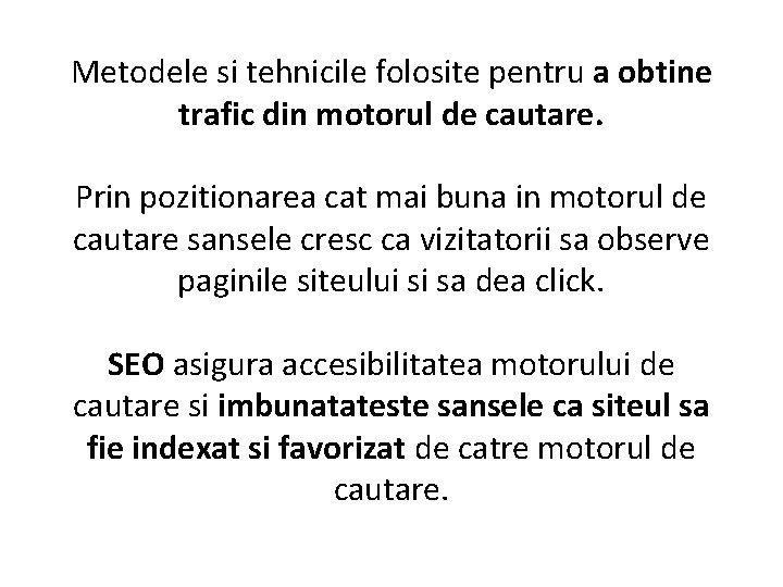 Metodele si tehnicile folosite pentru a obtine trafic din motorul de cautare. Prin pozitionarea