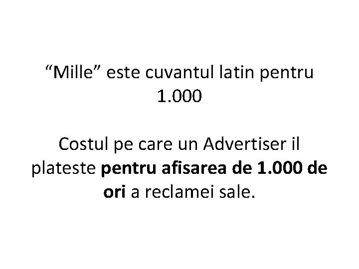"""""""Mille"""" este cuvantul latin pentru 1. 000 Costul pe care un Advertiser il plateste"""