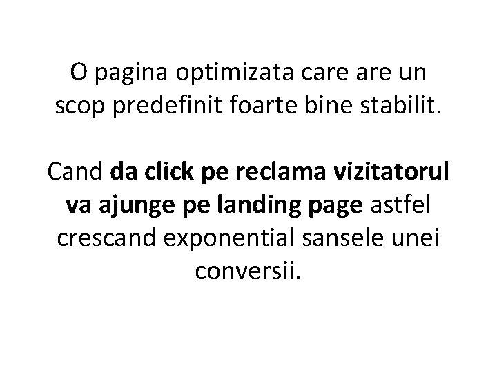 O pagina optimizata care un scop predefinit foarte bine stabilit. Cand da click pe