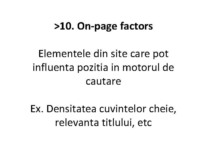 >10. On-page factors Elementele din site care pot influenta pozitia in motorul de cautare