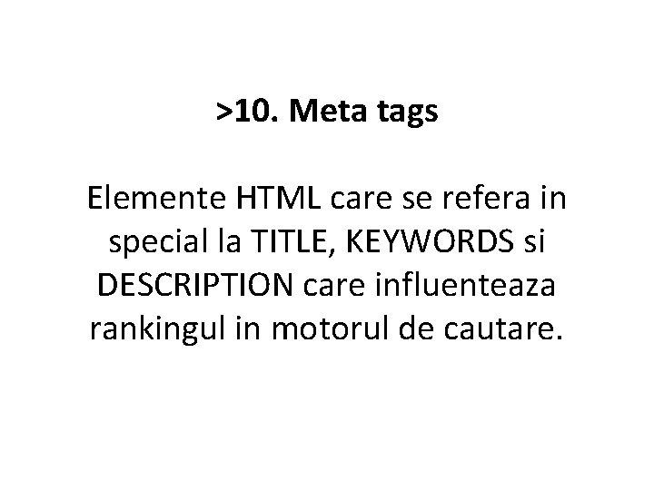 >10. Meta tags Elemente HTML care se refera in special la TITLE, KEYWORDS si
