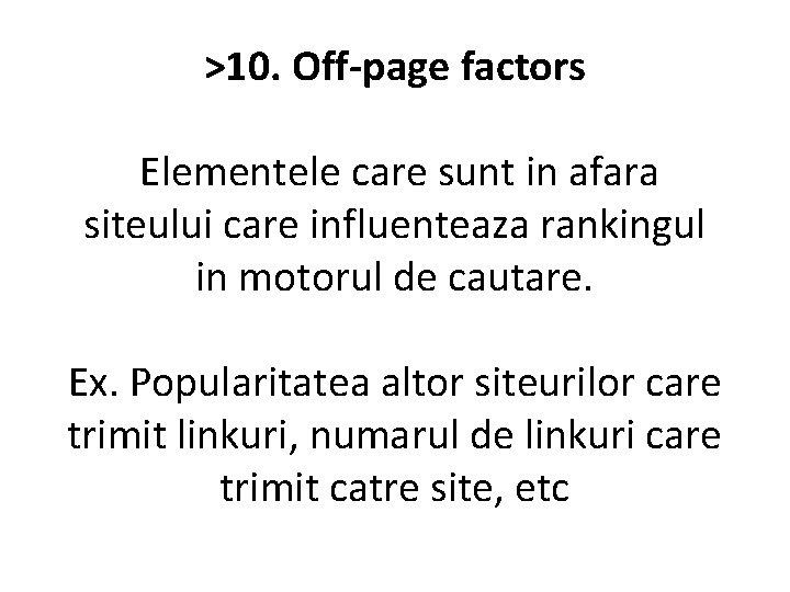 >10. Off-page factors Elementele care sunt in afara siteului care influenteaza rankingul in motorul