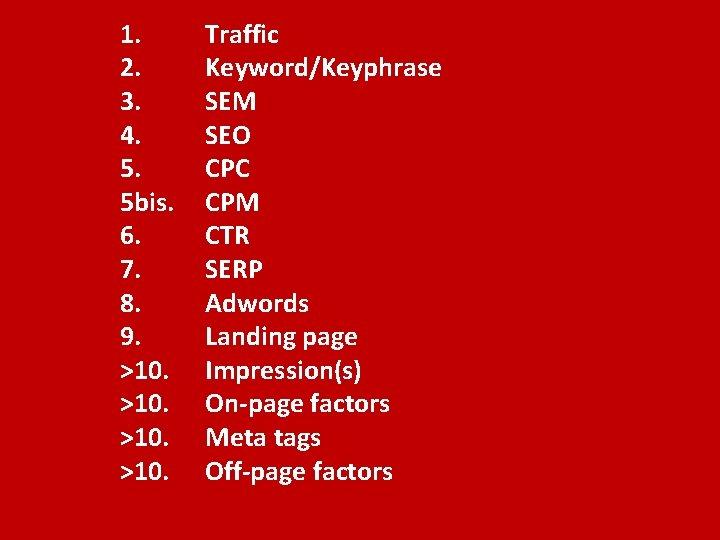 1. 2. 3. 4. 5. 5 bis. 6. 7. 8. 9. >10. Traffic Keyword/Keyphrase