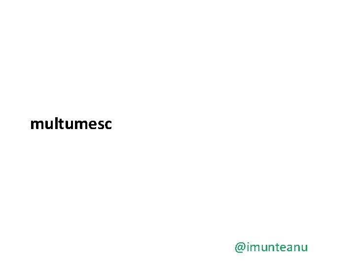multumesc @imunteanu