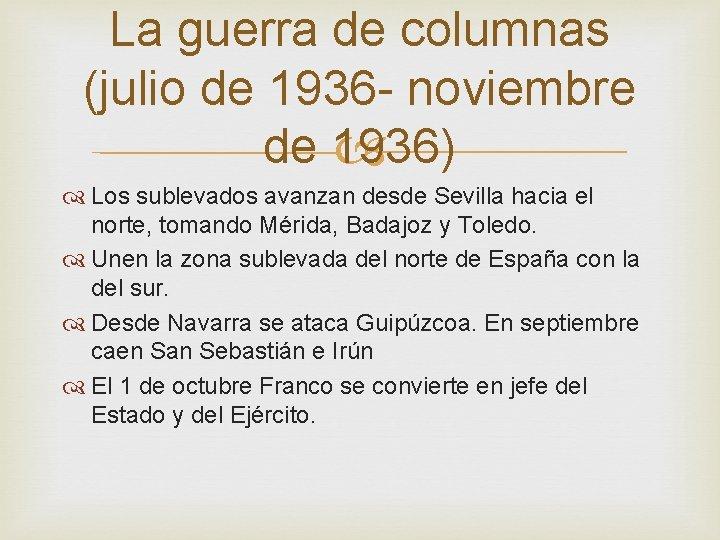 La guerra de columnas (julio de 1936 - noviembre de 1936) Los sublevados avanzan