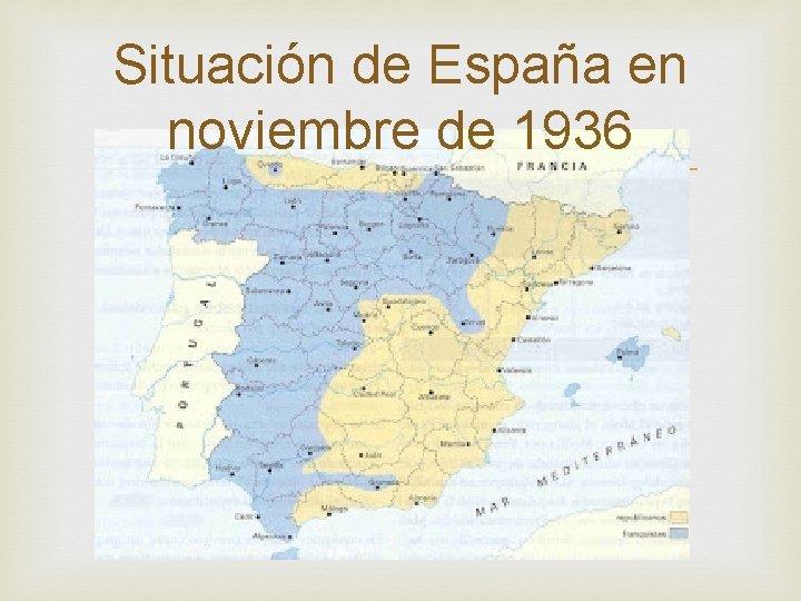 Situación de España en noviembre de 1936