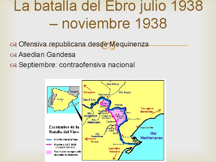 La batalla del Ebro julio 1938 – noviembre 1938 Ofensiva republicana desde Mequinenza Asedian