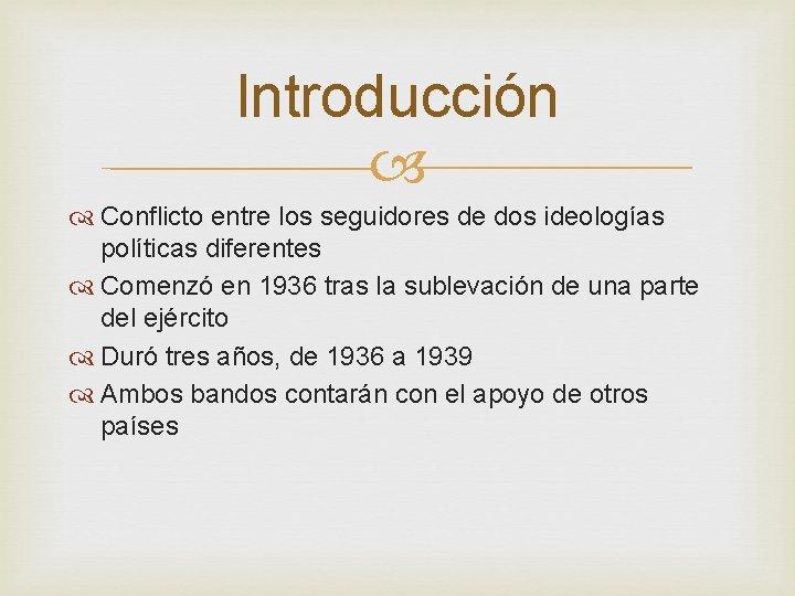 Introducción Conflicto entre los seguidores de dos ideologías políticas diferentes Comenzó en 1936 tras