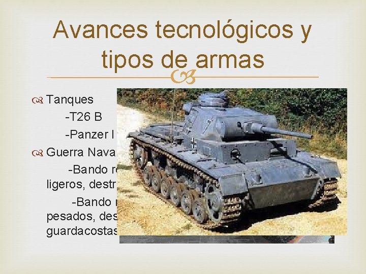 Avances tecnológicos y tipos de armas Tanques -T 26 B -Panzer I Guerra Naval