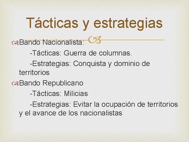 Tácticas y estrategias Bando Nacionalista: -Tácticas: Guerra de columnas. -Estrategias: Conquista y dominio de