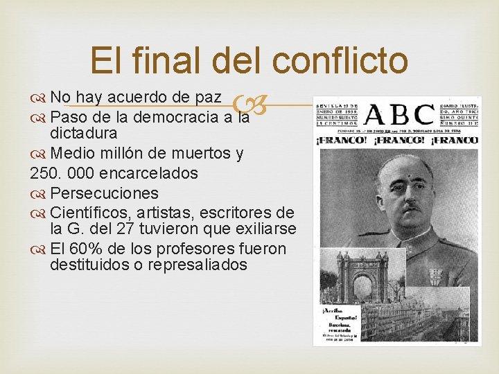 El final del conflicto No hay acuerdo de paz Paso de la democracia a