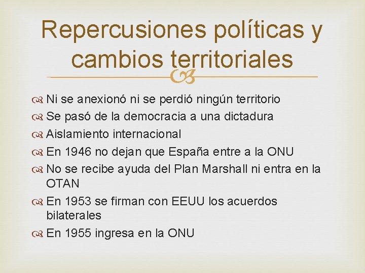 Repercusiones políticas y cambios territoriales Ni se anexionó ni se perdió ningún territorio Se