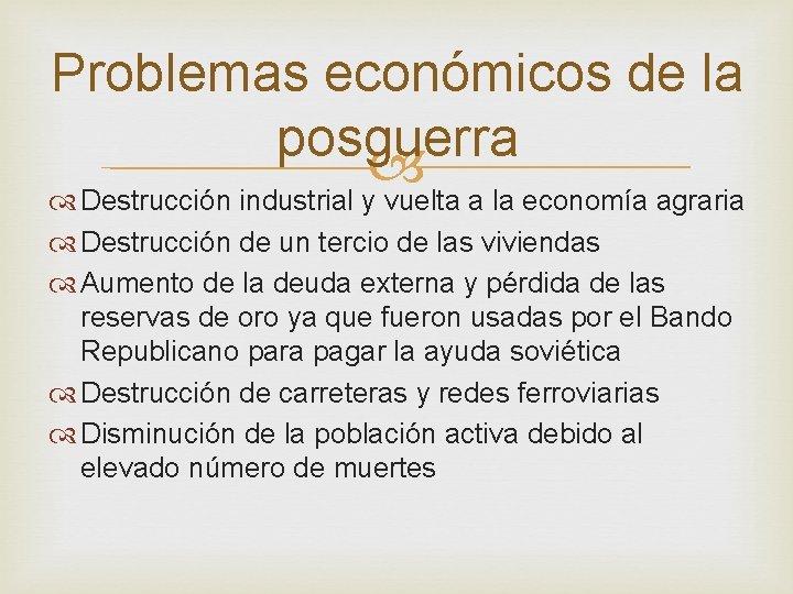 Problemas económicos de la posguerra Destrucción industrial y vuelta a la economía agraria Destrucción