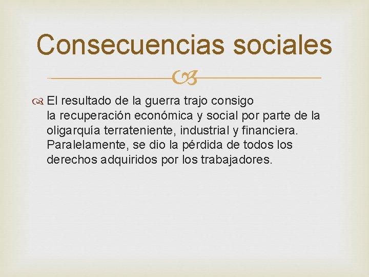 Consecuencias sociales El resultado de la guerra trajo consigo la recuperación económica y social