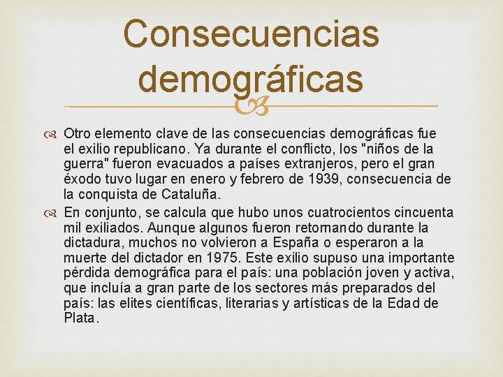 Consecuencias demográficas Otro elemento clave de las consecuencias demográficas fue el exilio republicano. Ya