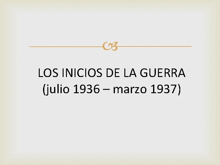 LOS INICIOS DE LA GUERRA (julio 1936 – marzo 1937)