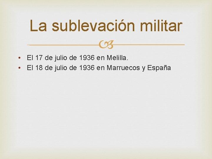 La sublevación militar • El 17 de julio de 1936 en Melilla. • El