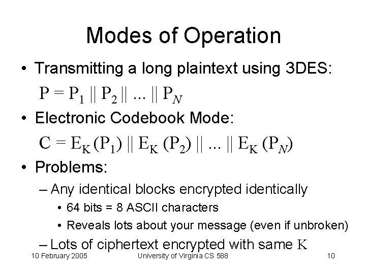 Modes of Operation • Transmitting a long plaintext using 3 DES: P = P